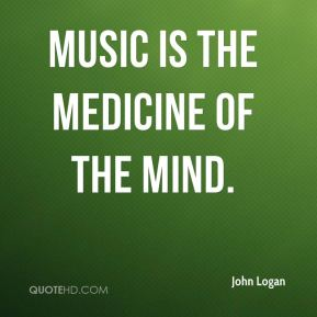 Music is the medicine of the mind.