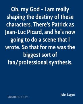 Oh, my God - I am really shaping the destiny of these characters. There's Patrick as Jean-Luc Picard, and he's now going to do a scene that I wrote. So that for me was the biggest sort of fan/professional synthesis.