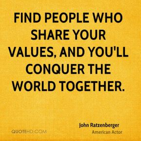 Find people who share your values, and you'll conquer the world together.