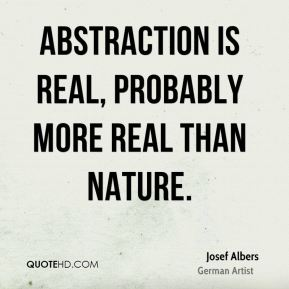 Abstraction is real, probably more real than nature.