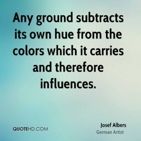 Any ground subtracts its own hue from the colors which it carries and therefore influences.