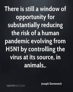 Joseph Domenech  - There is still a window of opportunity for substantially reducing the risk of a human pandemic evolving from H5N1 by controlling the virus at its source, in animals.
