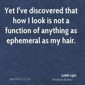 Judith Light - Yet I've discovered that how I look is not a function of anything as ephemeral as my hair.