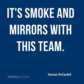 Keenan McCardell  - It's smoke and mirrors with this team.