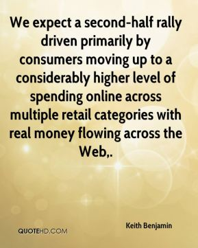 Keith Benjamin  - We expect a second-half rally driven primarily by consumers moving up to a considerably higher level of spending online across multiple retail categories with real money flowing across the Web.