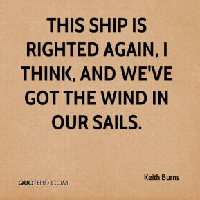 This ship is righted again, I think, and we've got the wind in our sails.