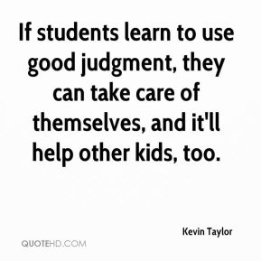 If students learn to use good judgment, they can take care of themselves, and it'll help other kids, too.