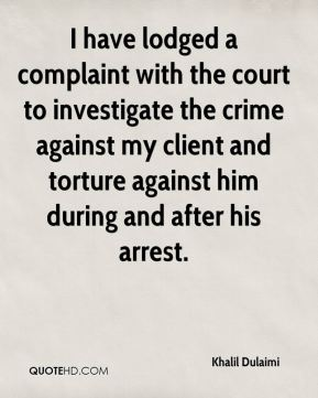 Khalil Dulaimi  - I have lodged a complaint with the court to investigate the crime against my client and torture against him during and after his arrest.
