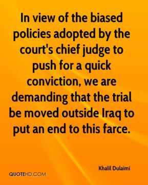 In view of the biased policies adopted by the court's chief judge to push for a quick conviction, we are demanding that the trial be moved outside Iraq to put an end to this farce.