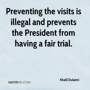 Preventing the visits is illegal and prevents the President from having a fair trial.