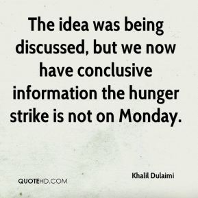 Khalil Dulaimi  - The idea was being discussed, but we now have conclusive information the hunger strike is not on Monday.