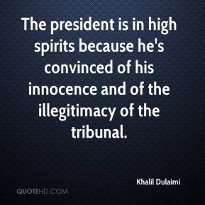 Khalil Dulaimi  - The president is in high spirits because he's convinced of his innocence and of the illegitimacy of the tribunal.
