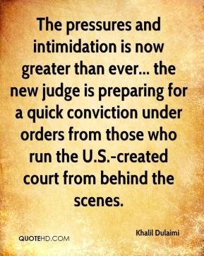 Khalil Dulaimi  - The pressures and intimidation is now greater than ever... the new judge is preparing for a quick conviction under orders from those who run the U.S.-created court from behind the scenes.