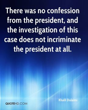 There was no confession from the president, and the investigation of this case does not incriminate the president at all.