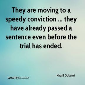 Khalil Dulaimi  - They are moving to a speedy conviction ... they have already passed a sentence even before the trial has ended.