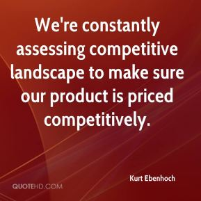 Kurt Ebenhoch  - We're constantly assessing competitive landscape to make sure our product is priced competitively.