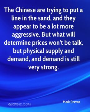 Mark Pervan  - The Chinese are trying to put a line in the sand, and they appear to be a lot more aggressive. But what will determine prices won't be talk, but physical supply and demand, and demand is still very strong.