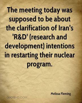 Melissa Fleming  - The meeting today was supposed to be about the clarification of Iran's 'R&D' (research and development) intentions in restarting their nuclear program.