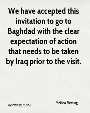 Melissa Fleming  - We have accepted this invitation to go to Baghdad with the clear expectation of action that needs to be taken by Iraq prior to the visit.