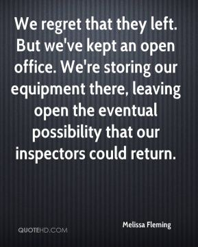 Melissa Fleming  - We regret that they left. But we've kept an open office. We're storing our equipment there, leaving open the eventual possibility that our inspectors could return.