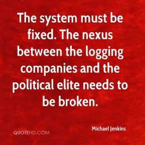 The system must be fixed. The nexus between the logging companies and the political elite needs to be broken.