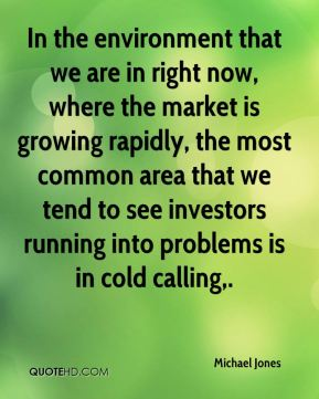 Michael Jones  - In the environment that we are in right now, where the market is growing rapidly, the most common area that we tend to see investors running into problems is in cold calling.