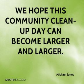 Michael Jones  - We hope this community clean-up day can become larger and larger.
