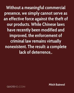Mitch Bainwol  - Without a meaningful commercial presence, we simply cannot serve as an effective force against the theft of our products. While Chinese laws have recently been modified and improved, the enforcement of criminal law remains virtually nonexistent. The result: a complete lack of deterrence.
