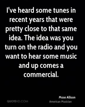 I've heard some tunes in recent years that were pretty close to that same idea. The idea was you turn on the radio and you want to hear some music and up comes a commercial.
