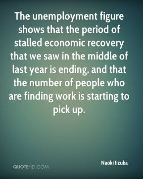 The unemployment figure shows that the period of stalled economic recovery that we saw in the middle of last year is ending, and that the number of people who are finding work is starting to pick up.