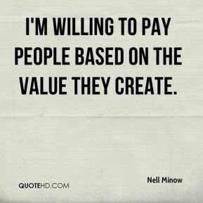 Nell Minow  - I'm willing to pay people based on the value they create.