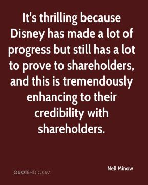 Nell Minow  - It's thrilling because Disney has made a lot of progress but still has a lot to prove to shareholders, and this is tremendously enhancing to their credibility with shareholders.