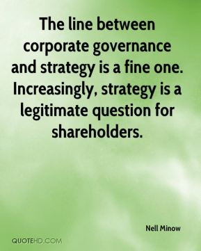Nell Minow  - The line between corporate governance and strategy is a fine one. Increasingly, strategy is a legitimate question for shareholders.