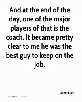 And at the end of the day, one of the major players of that is the coach. It became pretty clear to me he was the best guy to keep on the job.