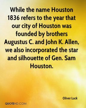 While the name Houston 1836 refers to the year that our city of Houston was founded by brothers Augustus C. and John K. Allen, we also incorporated the star and silhouette of Gen. Sam Houston.