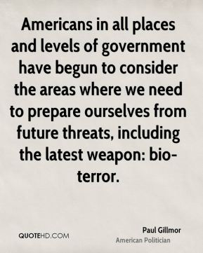 Paul Gillmor - Americans in all places and levels of government have begun to consider the areas where we need to prepare ourselves from future threats, including the latest weapon: bio-terror.