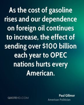 As the cost of gasoline rises and our dependence on foreign oil continues to increase, the effect of sending over $100 billion each year to OPEC nations hurts every American.