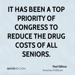 Paul Gillmor - It has been a top priority of Congress to reduce the drug costs of all seniors.