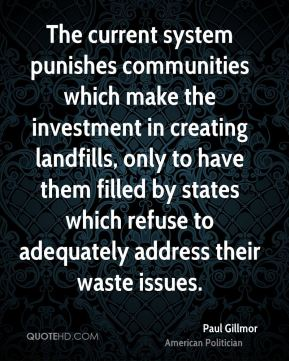 Paul Gillmor - The current system punishes communities which make the investment in creating landfills, only to have them filled by states which refuse to adequately address their waste issues.