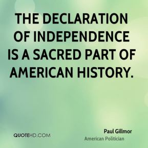 Paul Gillmor - The Declaration of Independence is a sacred part of American history.