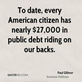 To date, every American citizen has nearly $27,000 in public debt riding on our backs.