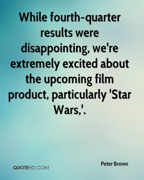 Peter Brown  - While fourth-quarter results were disappointing, we're extremely excited about the upcoming film product, particularly 'Star Wars,'.