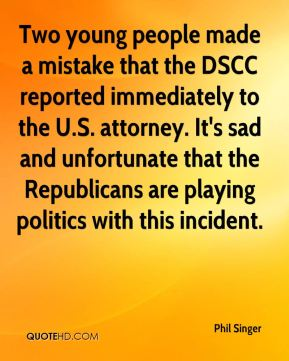 Two young people made a mistake that the DSCC reported immediately to the U.S. attorney. It's sad and unfortunate that the Republicans are playing politics with this incident.