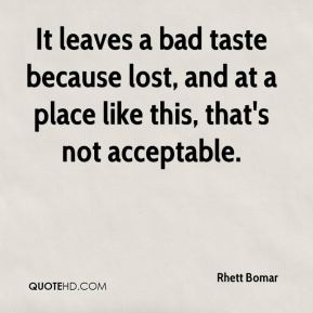 Rhett Bomar  - It leaves a bad taste because lost, and at a place like this, that's not acceptable.