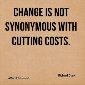change is not synonymous with cutting costs.
