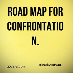 road map for confrontation.