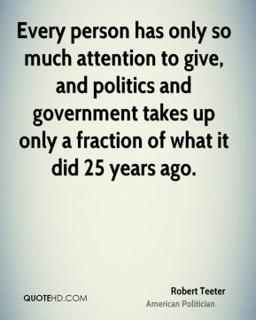 Every person has only so much attention to give, and politics and government takes up only a fraction of what it did 25 years ago.