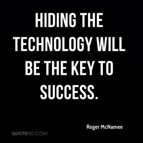 Hiding the technology will be the key to success.