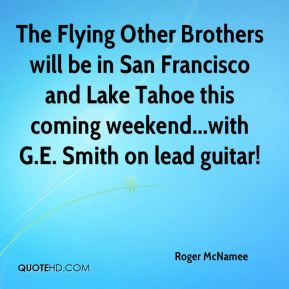The Flying Other Brothers will be in San Francisco and Lake Tahoe this coming weekend...with G.E. Smith on lead guitar!