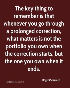 The key thing to remember is that whenever you go through a prolonged correction, what matters is not the portfolio you own when the correction starts, but the one you own when it ends.